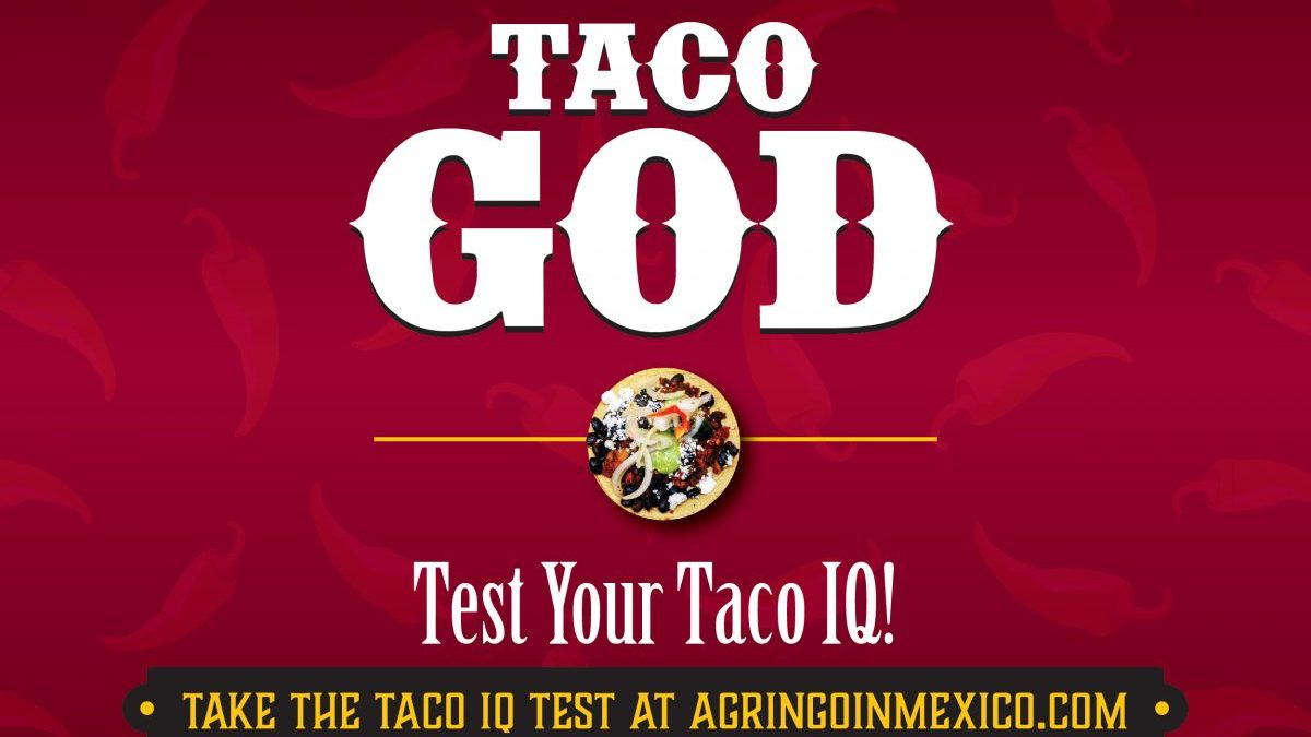 Taco God, A Gringo in Mexico, Taco IQ Test