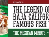 The Mexican Minute, A Gringo in Mexico, episode 3, Fish Tacos, Ensenada, San Felipe, La Paz, Baja California, Mexico