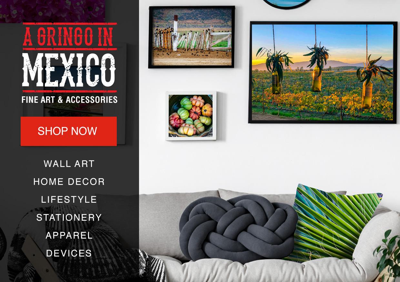 A Gringo in Mexico Fine Art & Accessories, Mexico Photography, Prints, Accessories